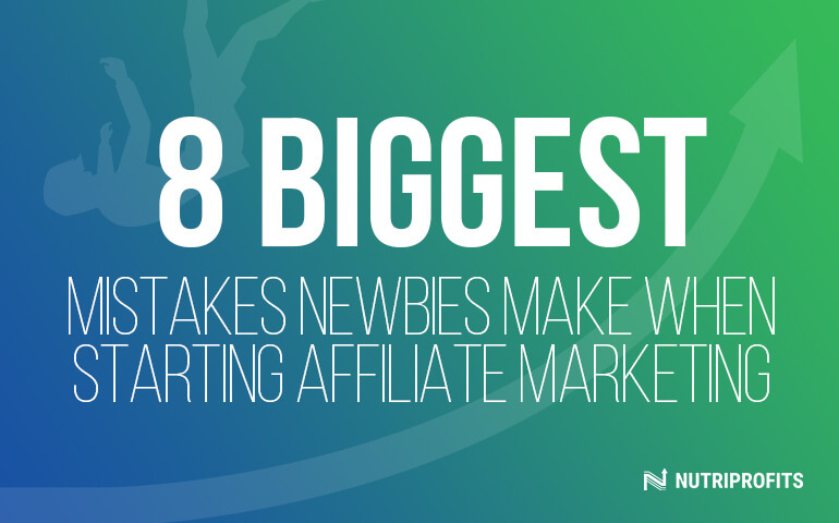 8 Biggest Mistakes Newbies Make When Starting Affiliate Marketing